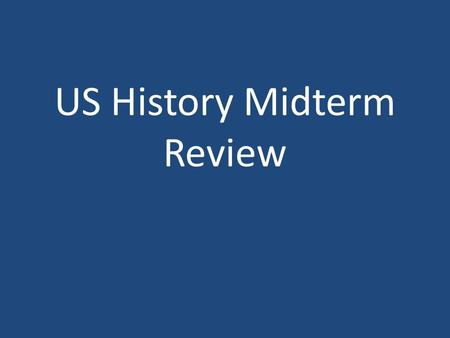US History Midterm Review