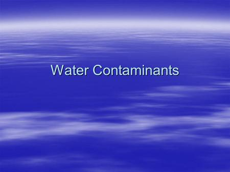 Water Contaminants. Nitrate Acceptable ranges: Source of contaminant: Indication of contaminant: Health Problems: Solution: 0-10 mg/L Human and animal.
