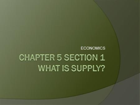 Chapter 5 Section 1 What is Supply?