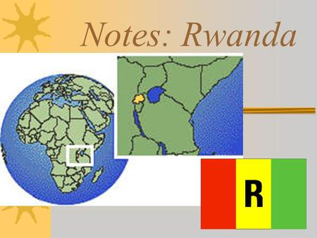Notes: Rwanda. Geography Rwanda is a landlocked country It is located in eastern Africa Most densely populated country in Africa.