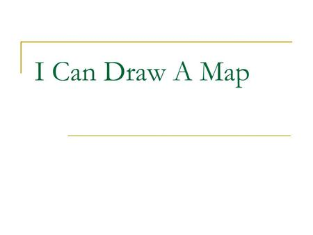 I Can Draw A Map.