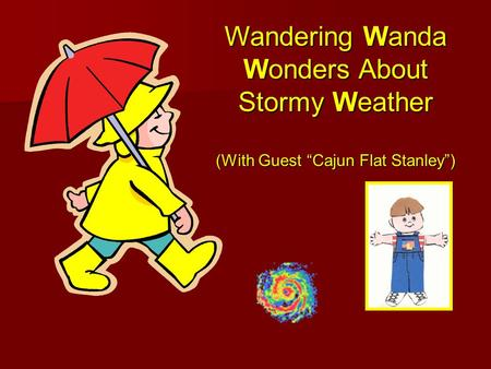 Wandering Wanda Wonders About Stormy Weather (With Guest Cajun Flat Stanley)
