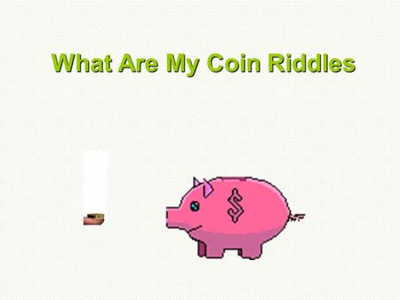 What Are My Coin Riddles. I am 1 coin and I equal 1 cent. What am I? Think about it and click to see the answer.