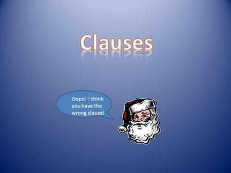 Clauses Oops! I think you have the wrong clause!.
