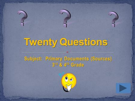Subject: Primary Documents (Sources) 3 rd & 4 th Grade.
