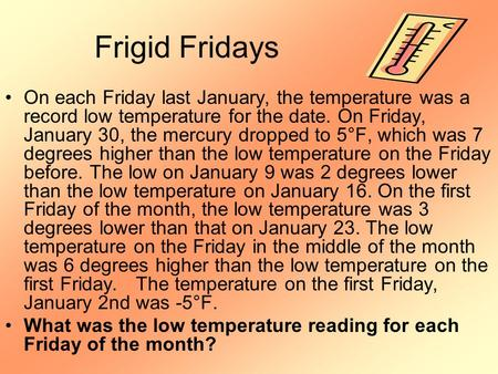Frigid Fridays On each Friday last January, the temperature was a record low temperature for the date. On Friday, January 30, the mercury dropped to 5°F,