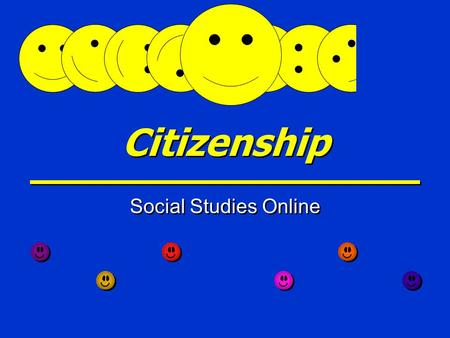 Citizenship Social Studies Online Blue Print Skill Determine the representative acts of a good citizen. Identify examples of rights and responsibilities.