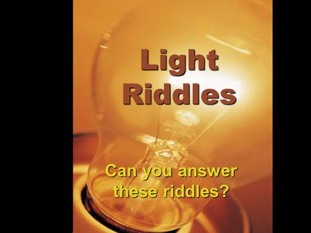 Can you answer these riddles?
