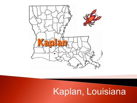 Kaplan, Louisiana. Kaplan is called the Gateway to the Coastal Wetlands. Like the other Vermilion Parish areas, hunting, fishing and farming are all.