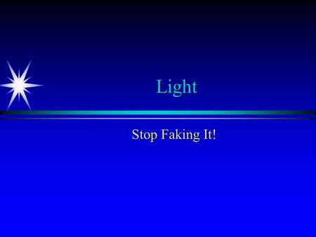 Light Stop Faking It!.