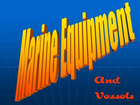 Marine Equipment And Vessels.
