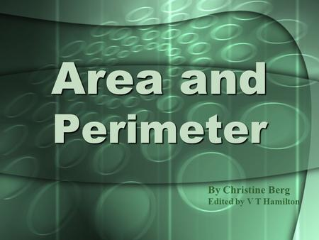 Area and Perimeter By Christine Berg Edited by V T Hamilton.