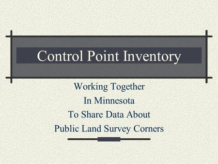 Control Point Inventory Working Together In Minnesota To Share Data About Public Land Survey Corners.