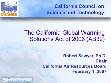 The California Global Warming Solutions Act of 2006 (AB32) The California Global Warming Solutions Act of 2006 (AB32) California Council on Science and.