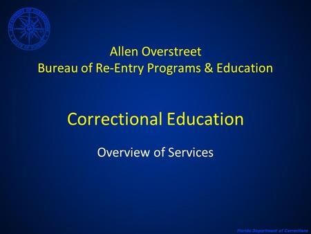 Allen Overstreet Bureau of Re-Entry Programs & Education Correctional Education Overview of Services.