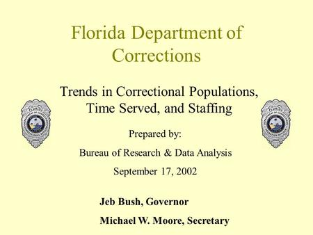 Florida Department of Corrections Trends in Correctional Populations, Time Served, and Staffing Prepared by: Bureau of Research & Data Analysis September.