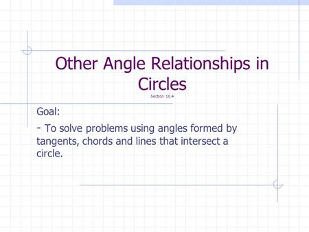 Other Angle Relationships in Circles Section 10.4
