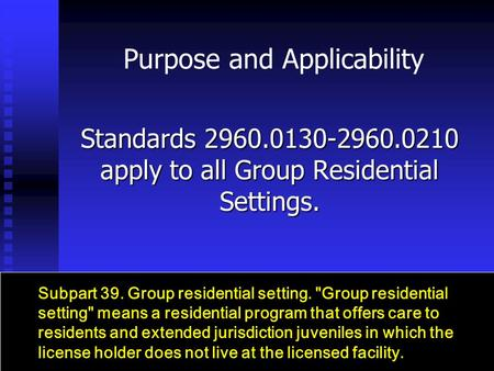 Purpose and Applicability Standards 2960.0130-2960.0210 apply to all Group Residential Settings. Subpart 39. Group residential setting. Group residential.