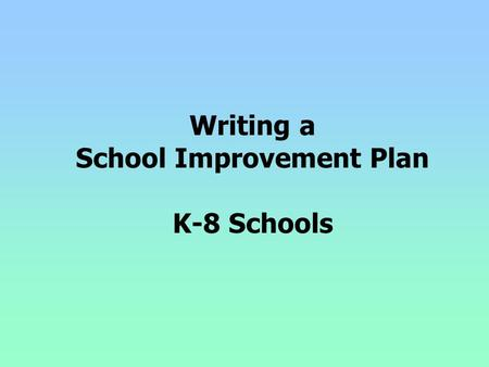 Writing a School Improvement Plan K-8 Schools. School Improvement Plan Rules and Regs School improvement planning is a process of developing, implementing,