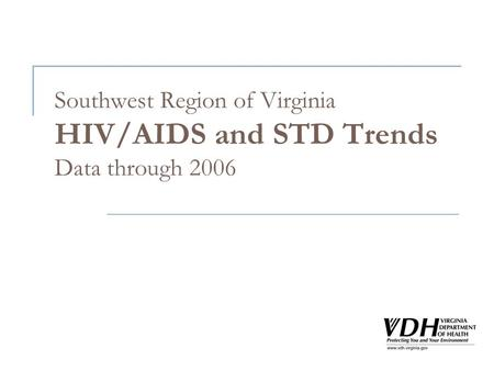 Southwest Region of Virginia HIV/AIDS and STD Trends Data through 2006.
