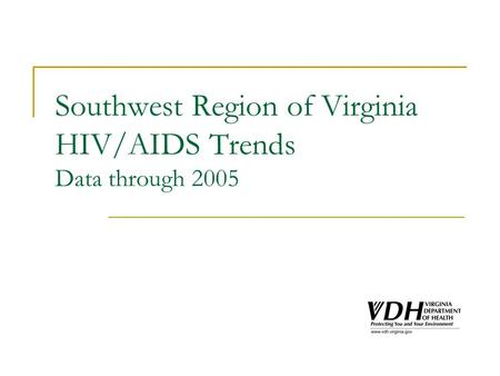 Southwest Region of Virginia HIV/AIDS Trends Data through 2005.