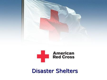 Disaster Shelters. American Red Cross When a disaster threatens or strikes, the Red Cross provides shelter, food, health and mental health services to.