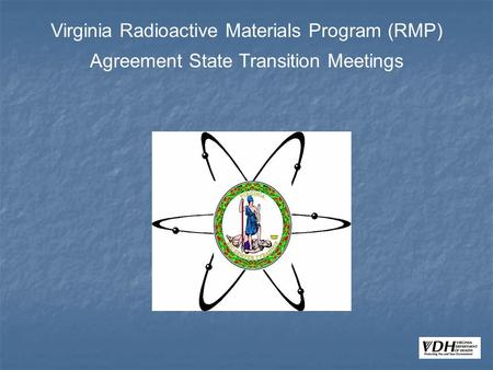 Virginia Radioactive Materials Program (RMP) Agreement State Transition Meetings.