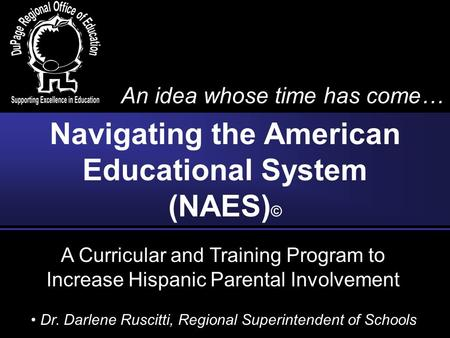 A Curricular and Training Program to Increase Hispanic Parental Involvement Navigating the American Educational System (NAES) © An idea whose time has.