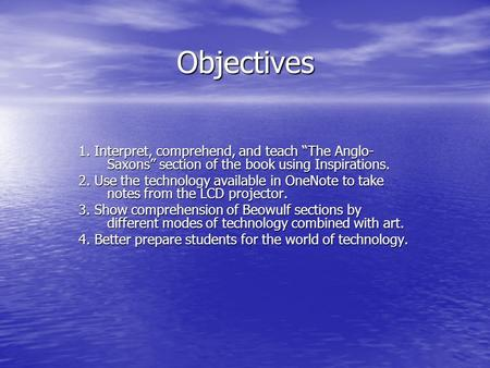 Objectives 1. Interpret, comprehend, and teach The Anglo- Saxons section of the book using Inspirations. 2. Use the technology available in OneNote to.