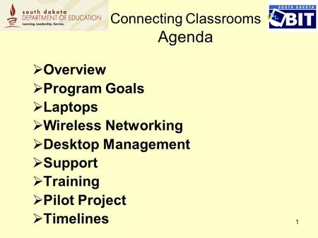 1 Overview Program Goals Laptops Wireless Networking Desktop Management Support Training Pilot Project Timelines Connecting Classrooms Agenda.