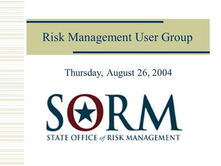 Risk Management User Group Thursday, August 26, 2004.