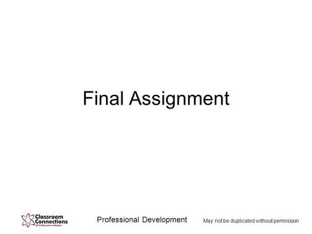 Professional Development May not be duplicated without permission Final Assignment.