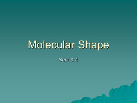 Molecular Shape Sect 9.4. VSEPR Model Valence Shell Electron Pair Repulsion Valence Shell Electron Pair Repulsion Electron pairs will position themselves.