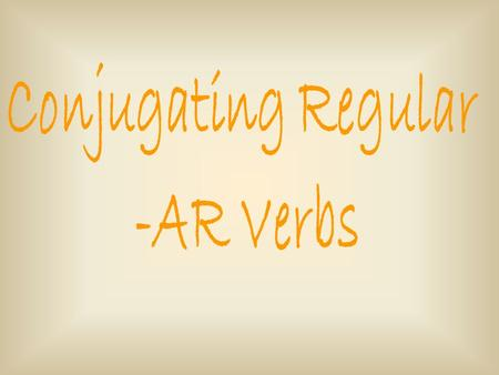 Conjugating Regular -AR Verbs.