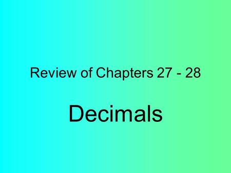 Review of Chapters 27 - 28 Decimals. Question: Write the fraction and decimal for the shaded part.