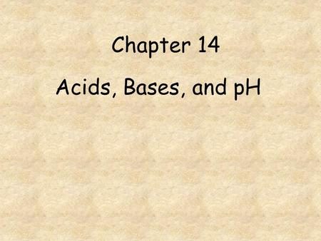 Chapter 14 Acids, Bases, and pH.