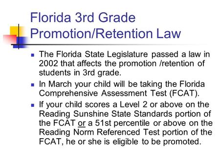 Florida 3rd Grade Promotion/Retention Law The Florida State Legislature passed a law in 2002 that affects the promotion /retention of students in 3rd.