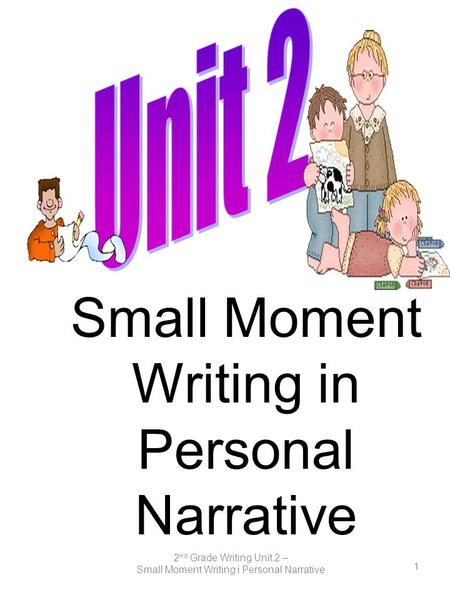 Unit 2 Small Moment Writing in Personal Narrative