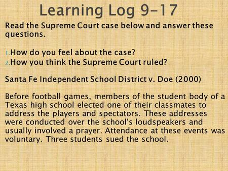 Learning Log 9-17 Read the Supreme Court case below and answer these questions. How do you feel about the case? How you think the Supreme Court ruled?