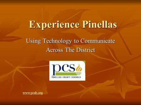 Experience Pinellas Using Technology to Communicate Across The District www.pcsb.org.