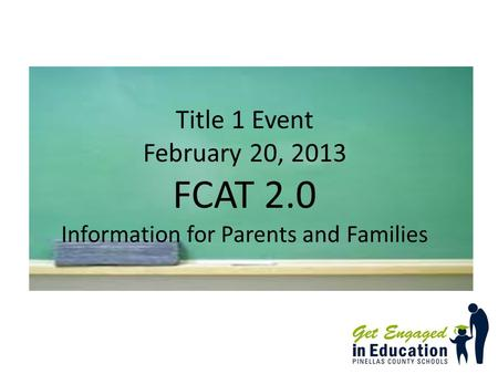 Title 1 Event February 20, 2013 FCAT 2.0 Information for Parents and Families.