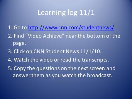 Learning log 11/1 1. Go to  2. Find Video Achieve near the bottom of the page. 3. Click on.