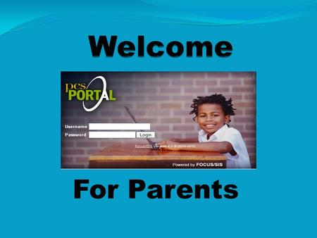 For Parents. Attendance Schedule Upcoming assignments and test dates In-progress grades, test/quiz scores, homework grades and project work Final Grades,