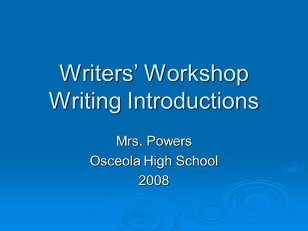 Writers Workshop Writing Introductions Mrs. Powers Osceola High School 2008.