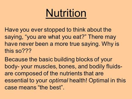 "Nutrition Have you ever stopped to think about the saying, ""you are what you eat?"" There may have never been a more true saying. Why is this so??? Because."