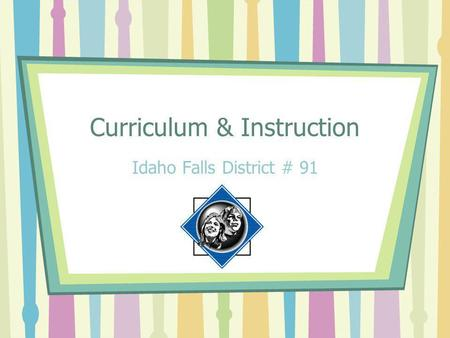 Curriculum & Instruction Idaho Falls District # 91.