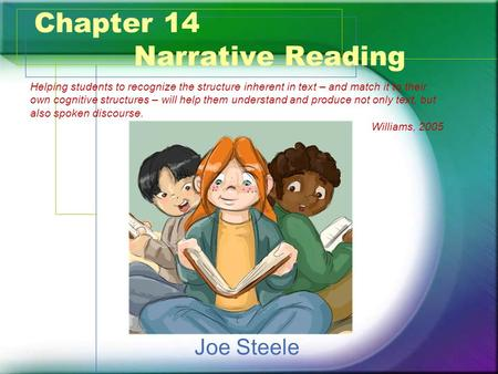 Chapter 14 Narrative Reading Joe Steele Helping students to recognize the structure inherent in text – and match it to their own cognitive structures –