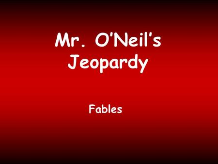 Mr. ONeils Jeopardy Fables Tortoise /Hare 300 400 100 200 300 400 100 200 300 400 100 200 300 400 100 200 100 200 300 400 Crow and Pitcher Grasshopper.