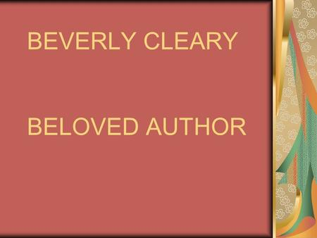 BEVERLY CLEARY BELOVED AUTHOR. BEVERLY CLEARY Here is a picture of Beverly when she was a young woman.