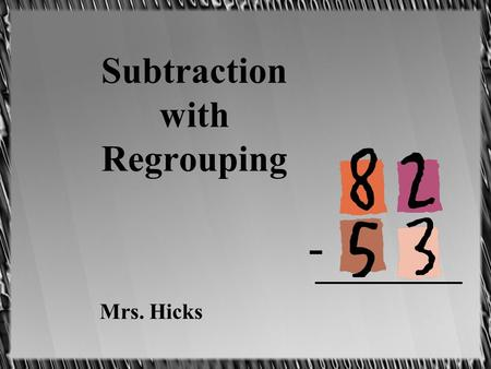 Subtraction with Regrouping Mrs. Hicks -. 1. Look at the ones. Ask: Can we take 3 away from 2? 8 2 -5 3 If we cant, then we have to regroup.